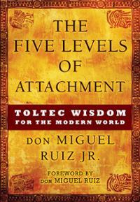 five_levels_of_attachment_don_miguel_ruiz_jr